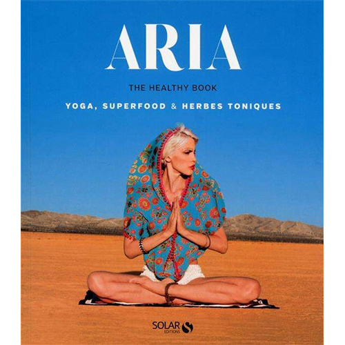 ARIA - Aria, the Healthy Book : Yoga, Superfood & Herbes toniques